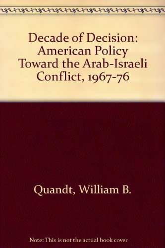 9780520034693: Decade of Decision: American Policy Toward the Arab-Israeli Conflict, 1967-76