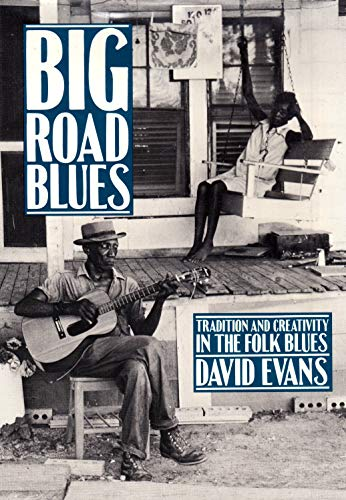 Big Road Blues: Tradition and Creativity in Folk Blues: Evans, David
