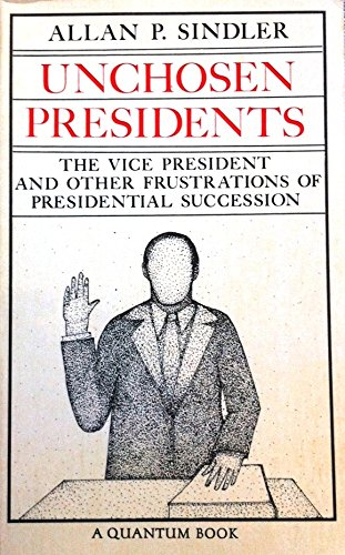 9780520034938: Unchosen Presidents: The Vice President and Other Frustrations of Presidential Succession (Quantum Books)