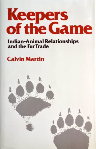 9780520035195: Keepers of the Game: Indian/Animal Relationships and the Fur Trade