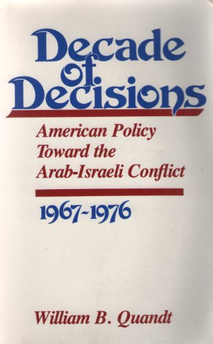 9780520035362: Decade of Decisions: American Policy Toward the Arab-Israeli Conflict, 1967-1976