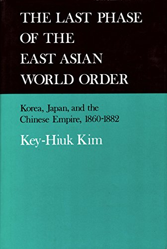 9780520035560: The Last Phase of the East Asian World Order: Korea, Japan, and the Chinese Empire, 1860-1882