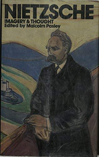 Nietzsche: Imagery and thought : a collection of essays: Malcolm Pasley