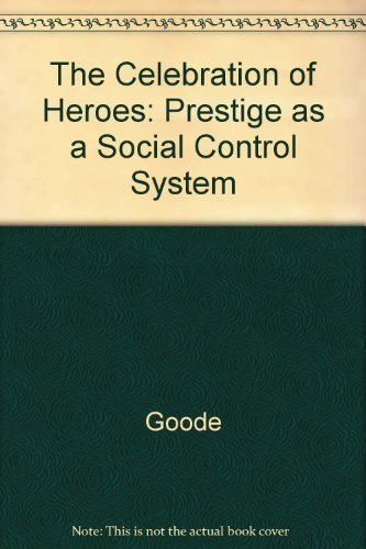The Celebration of Heroes: Prestige as a Social Control System: William Josiah Goode