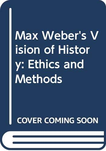 9780520036048: Max Weber's Vision of History: Ethics and Methods