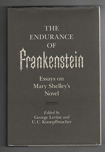 Endurance Of Frankenstein Essays On Mary Shelleys   Endurance Of Frankenstein Essays On Mary Shelleys Novel