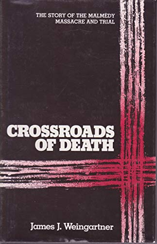 Crossroads of Death : The Story of the Malmedy Massacre and Trial: Weingartner, James J.
