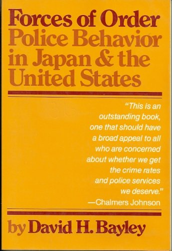 Forces of Order: Police Behavior in Japan & the U.S.: Bayley, David H.