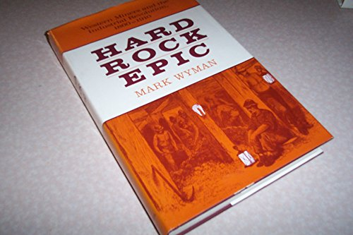 9780520036789: Hard-rock Epic: Western Miners and the Industrial Revolution, 1860-1910