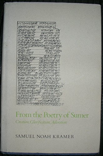 From the Poetry of Sumer: Creation, Glorification, Adoration (Una's Lectures): Kramer, Samuel ...