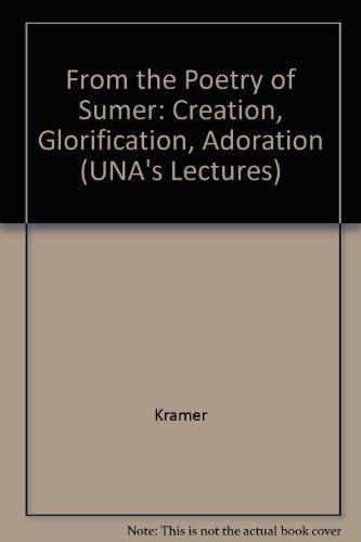 From the Poetry of Sumer: Creation, Glorification,: Samuel Noah Kramer