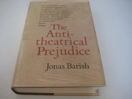 The Antitheatrical Prejudice: Barish, Jonas A.
