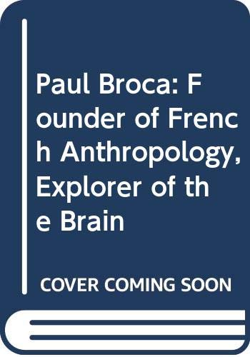 9780520037441: Paul Broca: Founder of French Anthropology, Explorer of the Brain