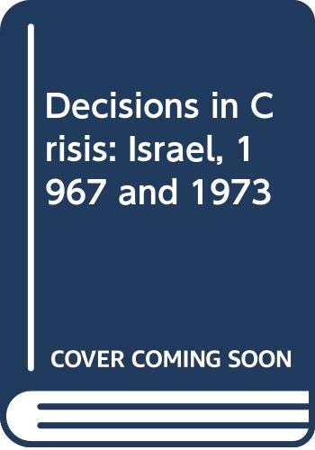9780520037663: Decisions in Crisis: Israel, 1967 and 1973