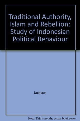 Traditional Authority, Islam, and Rebellion: A Study of Indonesian Political Behavior