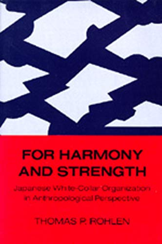 For Harmony and Strength: Japanese White-Collar Organization in Anthropological Perspective (Center...