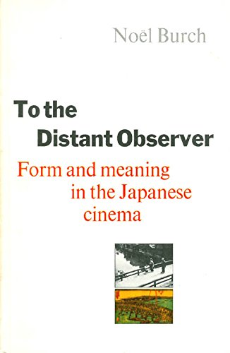 9780520038776: To the Distant Observer: Form and Meaning in Japanese Cinema