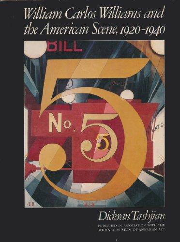 William Carlos Williams and the American Scene, 1920-1940: Tashjian, Dickran