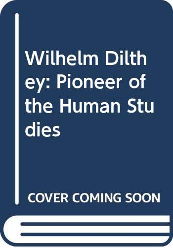 9780520038790: Wilhelm Dilthey: Pioneer of the Human Studies