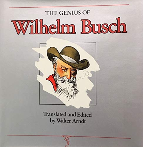 9780520038974: The Genius of Wilhelm Busch: Comedy of Frustration : An English Anthology (English and German Edition)