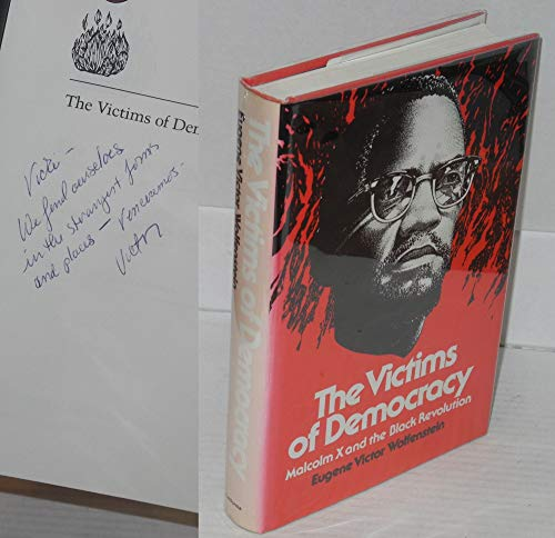 The Victims of Democracy: Malcolm X and the Black Revolution: Wolfenstein, Eugene Victor