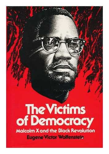 The Victims of Democracy: Malcolm X and the Black Revolution