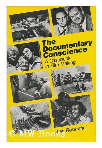 Documentary Conscience: A Casebook in Film-making: Rosenthal, Alan