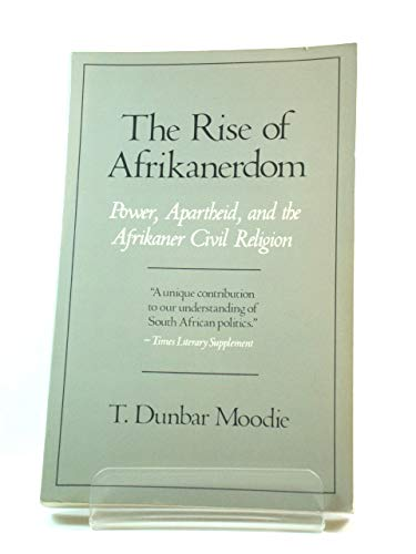 The Rise of Afrikanerdom: Power, Apartheid and: T. Dunbar Moodie