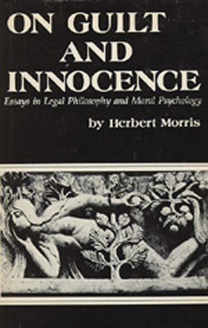 On Guilt and Innocence: Essays in Legal Philosophy and Moral Psychology: Morris, Herbert