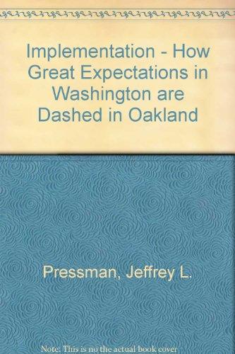 Implementation - How Great Expectations in Washington: Pressman, Jeffrey L.,