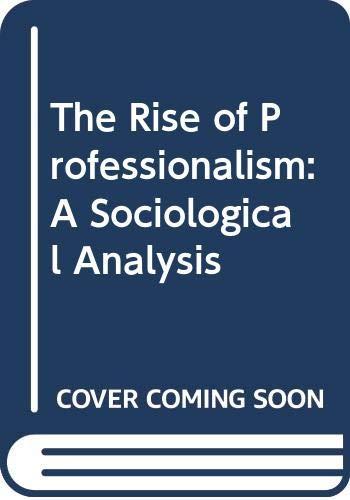 The Rise of Professionalism: A Sociological Analysis: Larson, Magali Sarfatti