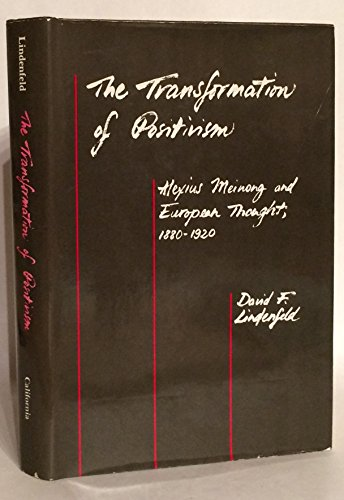 Transformation Of Positivism : Alexius Meinong and European Thought, 1880-1920: Lindenfeld, David F...