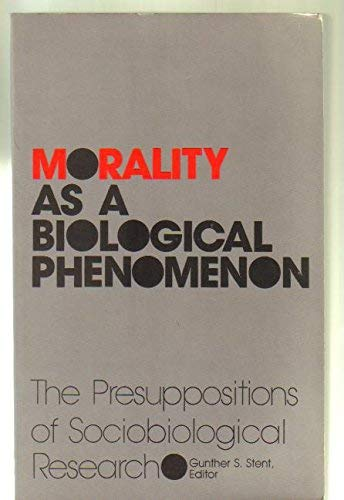 Morality As a Biological Phenomenon: The Presuppositions: Stent, Gunther S.