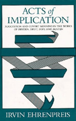 9780520040472: Acts of Implication: Suggestion and Covert Meaning in the Works of Dryden, Swift, Pope, and Austen (The Beckman Lectures, 1978)