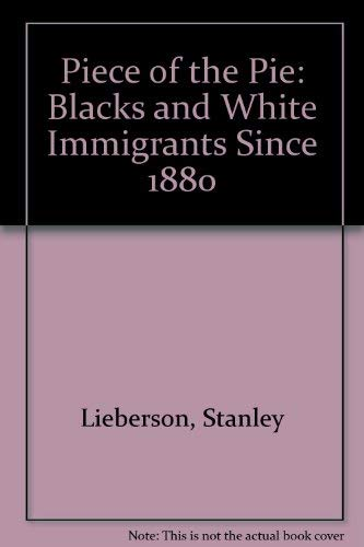 9780520041233: A Piece of the Pie: Blacks and White Immigrants Since 1880
