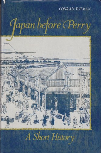 Japan Before Perry: A Short History: Totman, Conrad