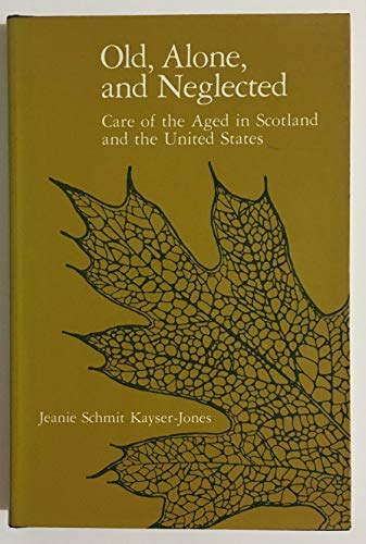 9780520041530: Old, Alone, and Neglected: Care of the Aged in Scotland and the United States (Comparative Studies of Health Systems & Medical Care)