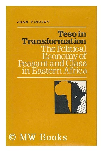 Teso in Transformation: The Political Economy of Peasant and Class in Eastern Africa: Vincent, Joan