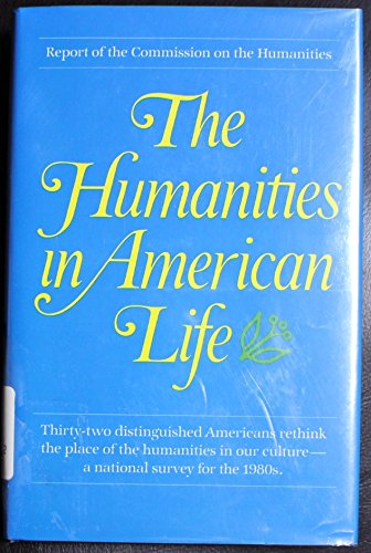 The Humanities in American Life: Report of: Commission on the