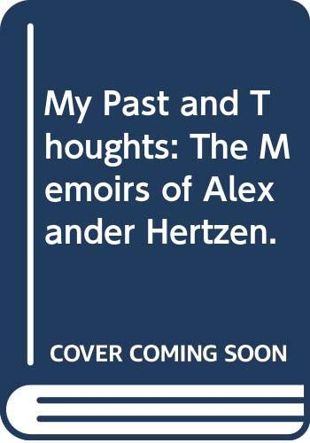 My Past and Thoughts: The memoirs of: Herzen, Aleksandr