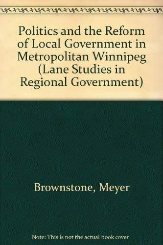 Metropolitan Winnipeg: Politics and Reform of Local: Brownstone, Meyre, Plunkett,