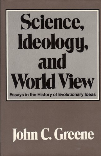 Science, Ideology, and World View: Essays in the History of Evolutionary Ideas
