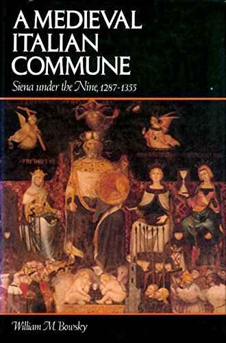 The Medieval Italian Commune: Siena under the: Bowsky, William M.