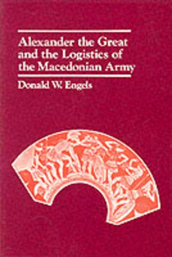 9780520042728: Alexander the Great and the Logistics of the Macedonian Army