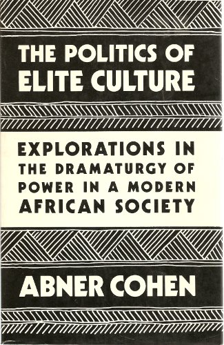 9780520042759: Politics of Elite Culture: Explorations in the Dramaturgy of Power in a Modern African Society