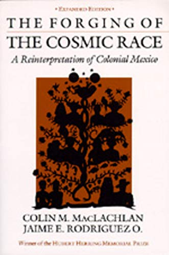 9780520042803: The Forging of the Cosmic Race: A Reinterpretation of Colonial Mexico