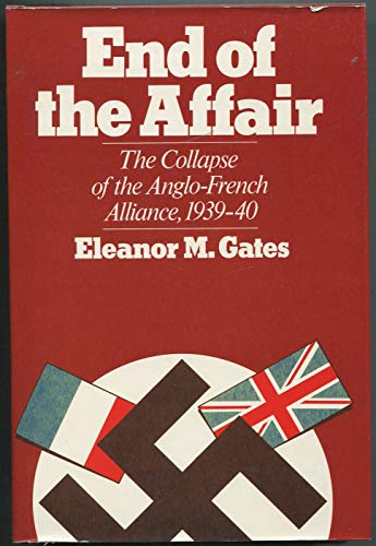 9780520042926: Gates: End of the Affair: The Collapse of the Anglo-French Alliance, 1939-40
