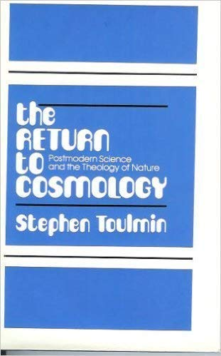 The Return to Cosmology: Postmodern Science and the Theology of Nature: Toulmin, Stephen