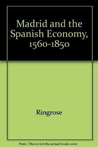 9780520043114: Madrid and the Spanish Economy, 1560-1850