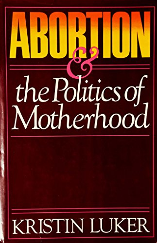 9780520043145: Abortion and the Politics of Motherhood (California series on social choice and political economy)